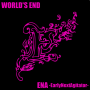 「WORLD'S END」 ENA -EarlyNextAgitator-